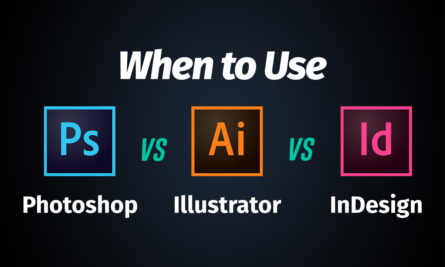 when to use adobe photoshop vs illustrator vs indesign